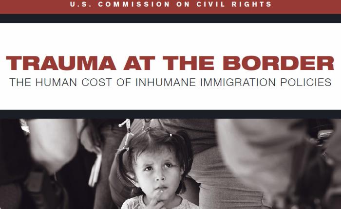 "U.S. Commission on Civil Rights : ""Trauma at the Border"""
